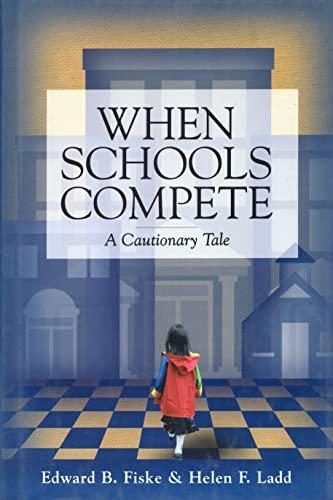 When Schools Compete: A Cautionary Tale (0815728360) by Edward B. Fiske; Helen F. Ladd