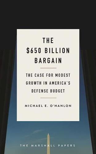 The $650 Billion Bargain: The Case for Modest Growth in America's Defense Budget (Paperback): ...