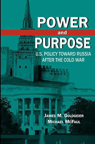 Power and Purpose: U.S. Policy Toward Russia After the Cold War: Michael McFaul