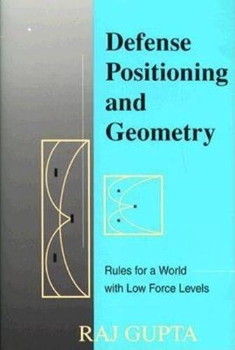 Defense Positioning and Geometry: Rules for a World with Low Force Levels: Gutpa, Raj