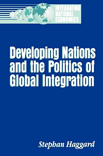 Developing Nations and the Politics of Global Integration (Integrating National Economies: Promise ...
