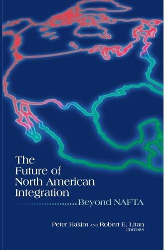 9780815733980: The Future of North American Integration: Beyond NAFTA