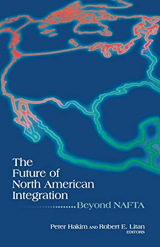 9780815733997: The Future of North American Integration: Beyond NAFTA