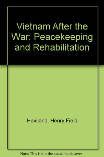 Vietnam and the War: Peacekeeping and Rehabilitation: Haviland Jr., H.