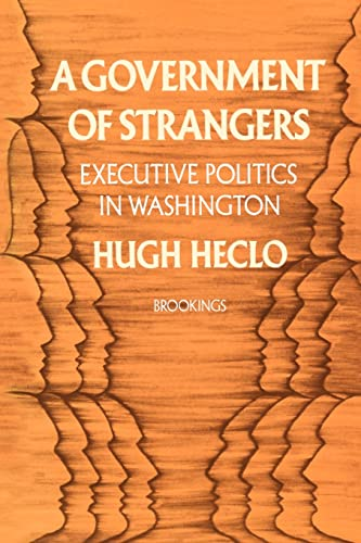 A Government of Strangers: Executive Politics in Washington - Heclo, Hugh and Gilbert Y. Steiner