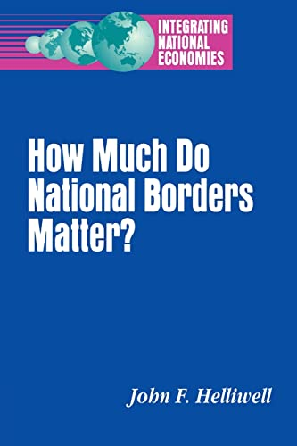 How Much Do National Borders Matter? (Integrating National Economies) - Helliwell, John F.