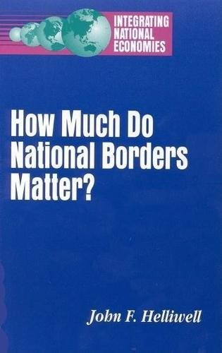 How Much Do National Borders Matter? (Hardback): John F. Helliwell