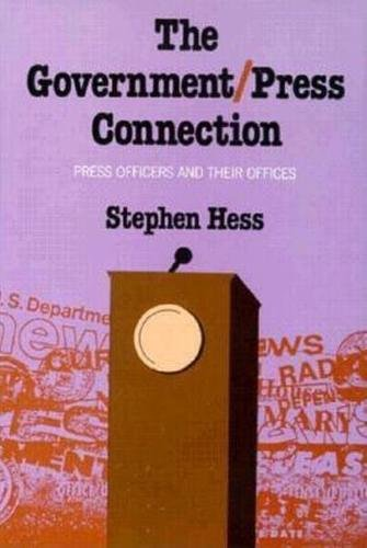 9780815735960: The Government/Press Connection: Press Officers and Their Offices (Newswork)