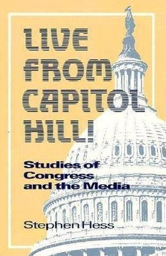 9780815736271: Live from Capitol Hill!: Studies of Congress and the Media (Newswork)