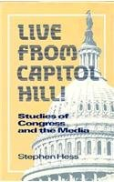 9780815736288: Live from Capitol Hill!: Studies of Congress and the Media (NEWSWORK)
