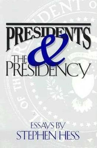 9780815736318: Presidents & the Presidency: Essays by Stephen Hess
