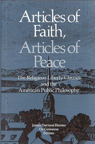 Articles of Faith, Articles of Peace: The Religious Liberty Clauses and the American Public Philo...