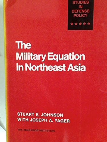The Military Equation in Northeast Asia: Johnson, Stuart E., and Yager, Joseph A.