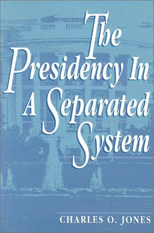 9780815747109: The Presidency in a Separated System