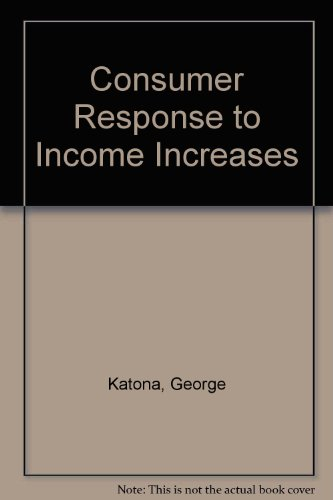 Consumer Response to Income Increases: George Katona, Eva Mueller