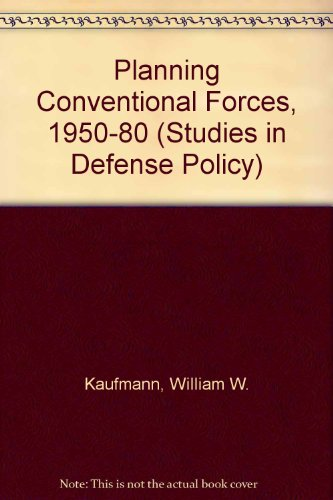 Planning Conventional Forces, 1950-1980 (Studies in Defense Policy): Kaufmann, W.