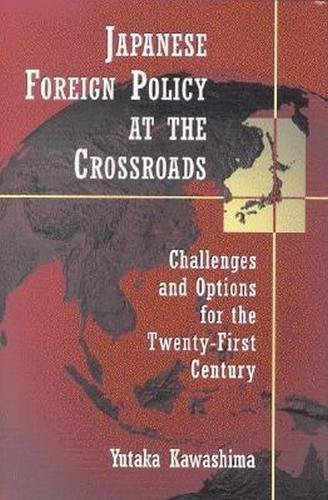9780815748700: Japanese Foreign Policy at the Crossroads: Challenges and Options for the Twenty-First Century