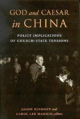 God and Caesar in China: Policy Implications of Church-state Tensions (Hardback)