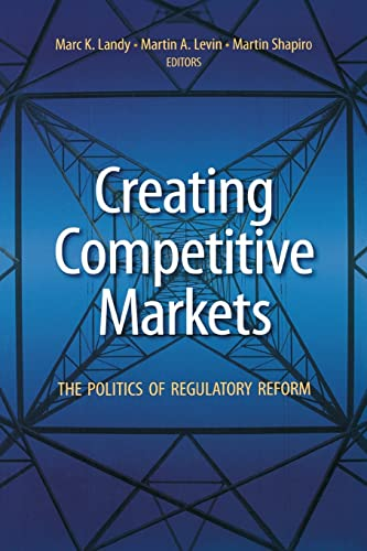 9780815751151: Creating Competitive Markets: The Politics of Regulatory Reform: The Politics and Economics of Regulatory Reform