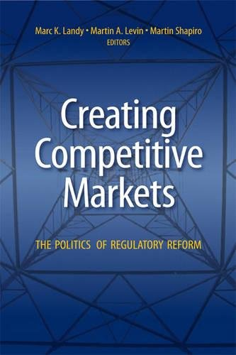 9780815751168: Creating Competitive Markets: The Politics of Regulatory Reform: The Politics and Economics of Regulatory Reform