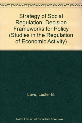 The Strategy of Social Regulation: Decision Frameworks for Policy (Studies in the Regulation of ...