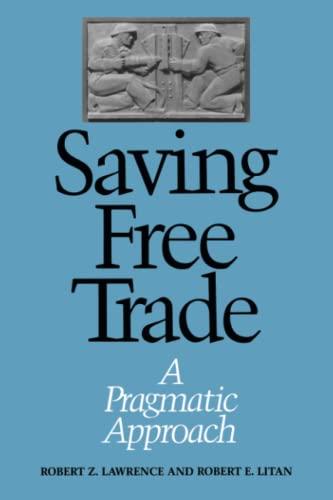 Saving Free Trade: A Pragmatic Approach: Robert Lawrence