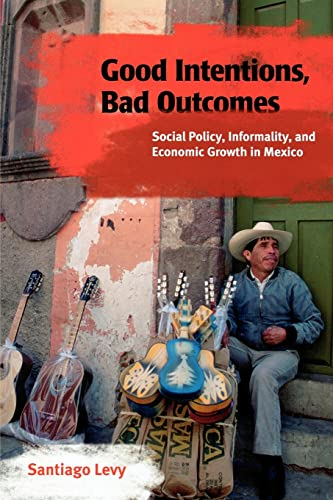 9780815752196: Good Intentions, Bad Outcomes: Social Policy, Informality, and Economic Growth in Mexico