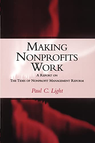 Making Nonprofits Work: A Report on the: Light, Paul C.