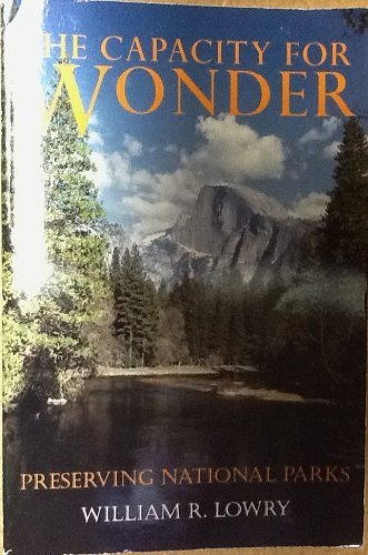 Capacity for Wonder: Preserving National Parks: Lowry, William R.