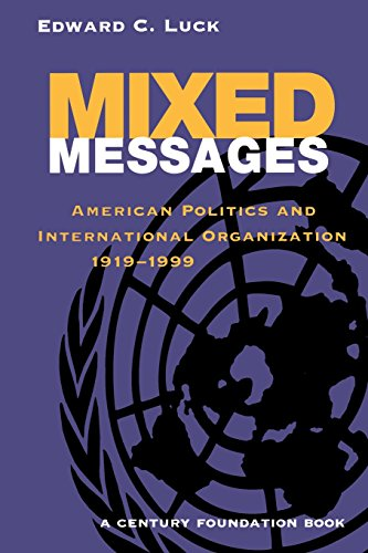 Mixed Messages: American Politics and International Organization: Edward C. Luck