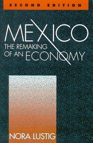 Mexico: The Remaking of an Economy: Nora Lustig