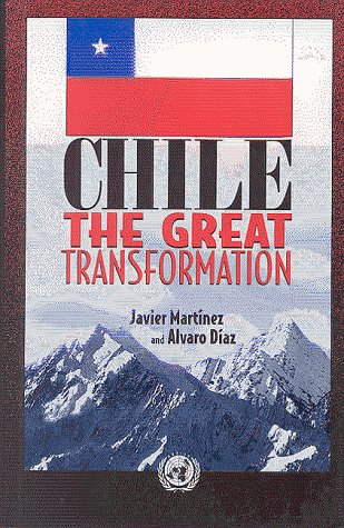 Chile: The Great Transformation: Javier Martinez; Alvaro