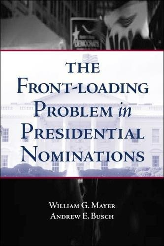 The Front-Loading Problem in Presidential Nominations (Hardback): William G. Mayer, Andrew E. Busch