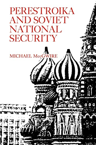 Perestroika and Soviet National Security: MCCGWIRE, MICHAEL