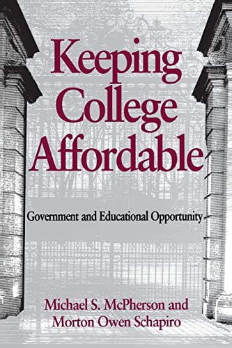 Keeping college affordable : government and educational opportunity.: McPherson, Michael S.