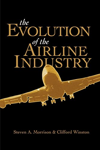 The Evolution of the Airline Industry: Morrison, Steven; Winston, Clifford