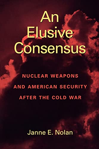 9780815761013: An Elusive Consensus: Nuclear Weapons and American Security after the Cold War