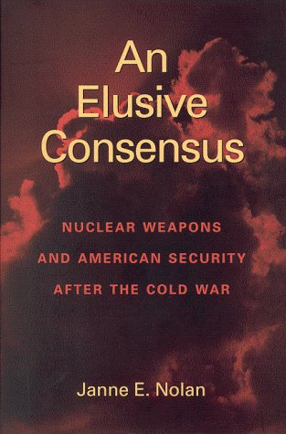 9780815761020: An Elusive Consensus: Nuclear Weapons and American Security after the Cold War