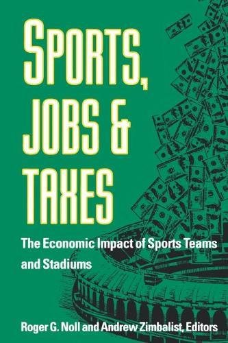 Sports, Jobs, and Taxes: The Economic Impact of Sports Teams and Stadiums (Paperback): Andrew ...