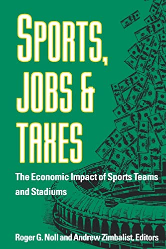 Sports, Jobs and Taxes: Noll, Roger G.