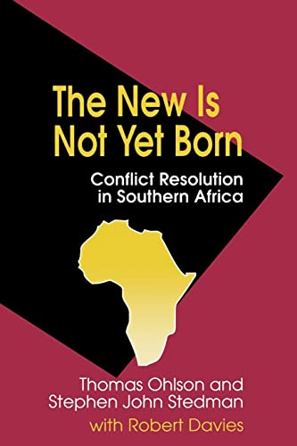 The New Is Not Yet Born: Conflict Resolution in Southern Africa: Ohlson, Thomas; Stedman, Stephen ...