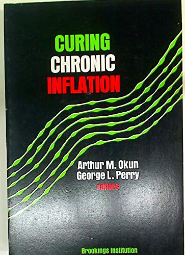 Curing Chronic Inflation: Okun, Arthur M., Perry, George L.