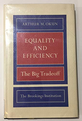 Equality and Efficiency: The Big Tradeoff.: OKUN, Arthur M. [Melvin] (1928-1980):