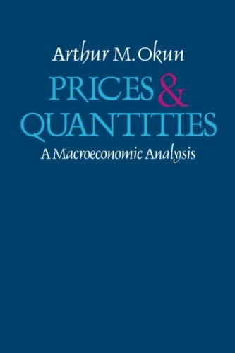 Prices and Quantities : A Macroeconomic Analysis: Arthur M. Okun