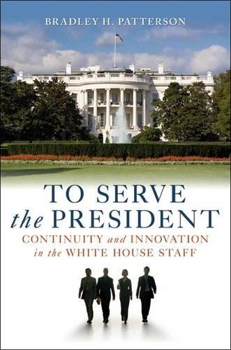 9780815769545: To Serve the President: Continuity and Innovation in the White House Staff