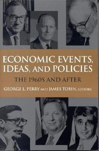 Economic Events, Ideas, and Policies: The 1960's and After: Perry, George L. (Editor)/ Tobin, ...