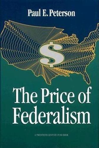 9780815770244: The Price of Federalism (A Twentieth Century Fund Book)