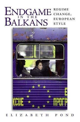 Endgame in the Balkans: Regime Change, European Style: Elizabeth Pond
