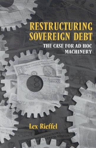9780815774464: Restructuring Sovereign Debt: The Case for Ad Hoc Machinery