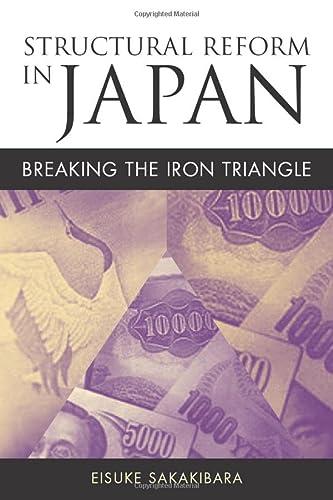 Structural Reform in Japan: Breaking the Iron Triangle: Eisuke Sakakibara